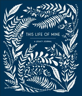 This Life of Mine: A Legacy Journal Cover Image