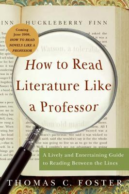 How to Read Literature Like a Professor: A Lively and Entertaining Guide to Reading Between the Lines Cover Image