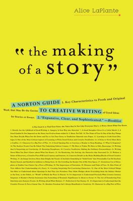 The Making of a Story: A Norton Guide to Creative Writing Cover Image