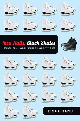 Red Nails, Black Skates: Gender, Cash, and Pleasure on and off the Ice Cover Image