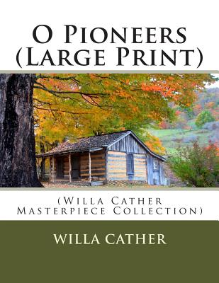 O Pioneers: (Willa Cather Masterpiece Collection) Cover Image