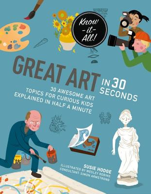 Great Art in 30 Seconds: 30 awesome art topics for curious kids (Kids 30 Second) Cover Image