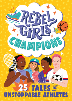 Rebel Girls Champions: 25 Tales of Unstoppable Athletes (Rebel Girls Minis) Cover Image