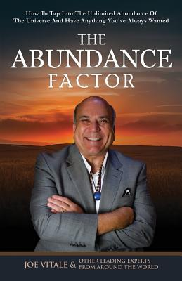 The Abundance Factor: How To Tap Into The Unlimited Abundance Of The Universe And Have Anything You've Always Wanted Cover Image