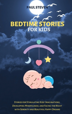 Bedtime Stories for Kids: Stories for Stimulating Kids' Imaginations, Developing Mindfulness, and Facing the Night with Serenity and Beautiful H Cover Image