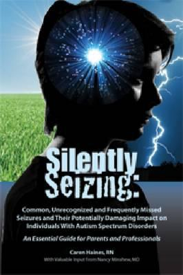 Silently Seizing: Common, Unrecognized, and Frequently Missed Seizures and Their Potentially Damaging Impact on Individuals With Autism Cover Image