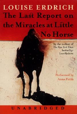 Last Report on the Miracles at Little No Horse, The: Last Report on the Miracles at Little No Horse, The Cover Image