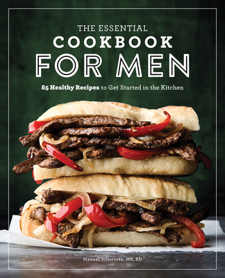 The Essential Cookbook for Men: 85 Healthy Recipes to Get Started in the Kitchen Cover Image