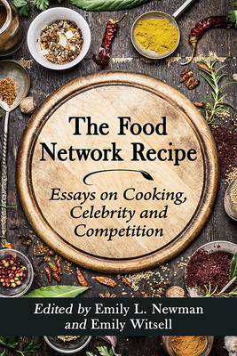 The Food Network Recipe: Essays on Cooking, Celebrity and Competition Cover Image