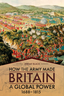 How the Army Made Britain a Global Power: 1688-1815 Cover Image