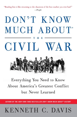Don't Know Much about the Civil War: Everything You Need to Know about America's Greatest Conflict But Never Learned Cover Image