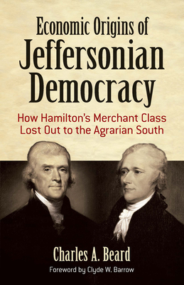 Economic Origins of Jeffersonian Democracy: How Hamilton's Merchant Class Lost Out to the Agrarian South Cover Image