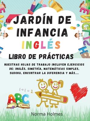 Jardín de Infancia - INGLÉS LIBRO DE PRÁCTICAS: Nuestras hojas de trabajo incluyen ejercicios de: inglés, simetría, matemáticas simples, sudoku, encon Cover Image