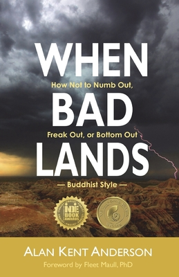When Bad Lands: How Not to Numb Out, Freak Out, or Bottom Out-Buddhist Style Cover Image
