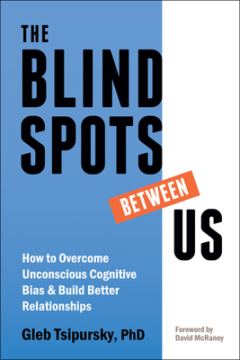 The Blindspots Between Us: How to Overcome Unconscious Cognitive Bias and Build Better Relationships Cover Image