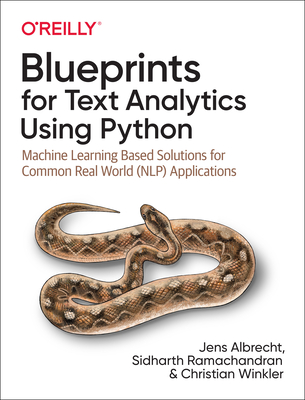 Blueprints for Text Analytics Using Python: Machine Learning-Based Solutions for Common Real World (Nlp) Applications Cover Image