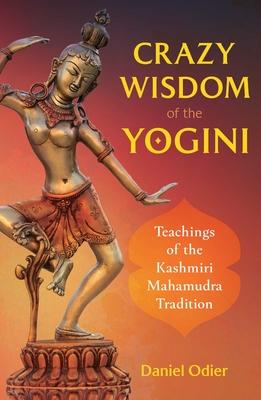 Crazy Wisdom of the Yogini: Teachings of the Kashmiri Mahamudra Tradition Cover Image