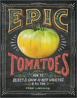 Epic Tomatoes: How to Select and Grow the Best Varieties of All Time Cover Image