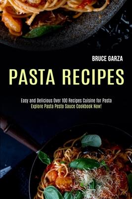 Pasta Recipes: Explore Pasta Pesto Sauce Cookbook Now! (Easy and Delicious Over 100 Recipes Cuisine for Pasta) Cover Image