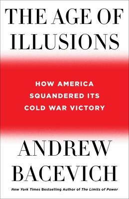 The Age of Illusions: How America Squandered Its Cold War Victory Cover Image