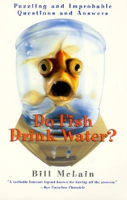 Do Fish Drink Water?: Puzzling and Improbable Questions and Answers Cover Image