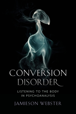 Conversion Disorder: Listening to the Body in Psychoanalysis Cover Image