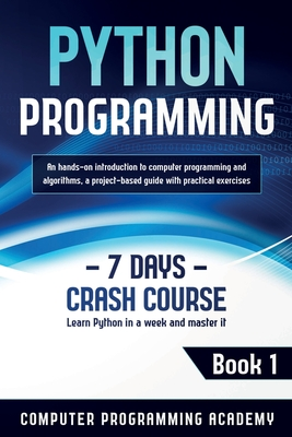 Python Programming: Learn Python in a Week and Master It. An Hands-On Introduction to Computer Programming and Algorithms, a Project-Based Cover Image