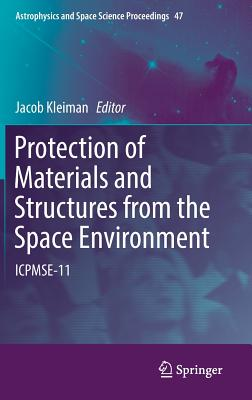 Protection of Materials and Structures from the Space Environment: Icpmse-11 (Astrophysics and Space Science Proceedings #47) Cover Image