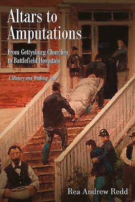 Altars to Amputations: From Gettysburg Churches to Battlefield Hospitals: A History and Walking Tour Cover Image