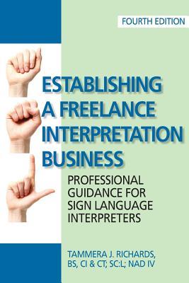 Establishing a Freelance Interpretation Business: Professional Guidance for Sign Language Interpreters 4th edition Cover Image