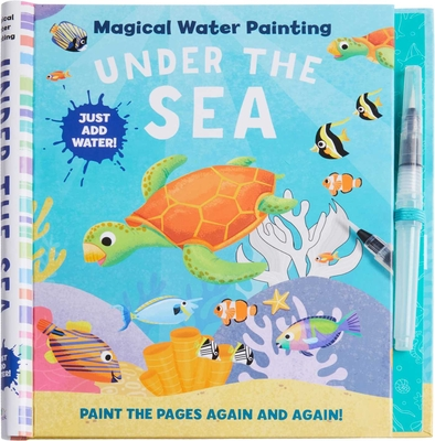 Magical Water Painting: Under the Sea: (Art Activity Book, Books for Family Travel, Kids' Coloring Books, Magic Color and Fade) (iSeek) Cover Image