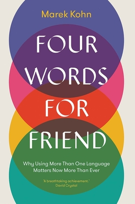 Four Words for Friend: Why Using More Than One Language Matters Now More Than Ever Cover Image