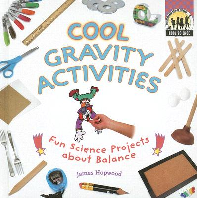 Cool Gravity Activities: Fun Science Projects about Balance (Cool Science) Cover Image