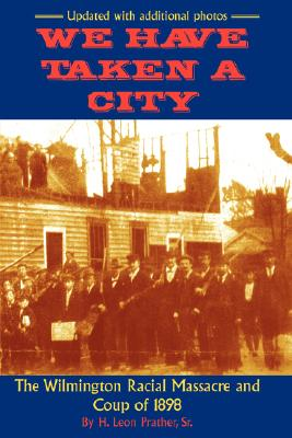 We Have Taken A City: The Wilmington Racial Massacre and Coup of 1898 Cover Image