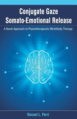 Conjugate Gaze Somato-Emotional Release a Novel Approach to Physiotherapeutic Mind-Body Therapy Cover Image