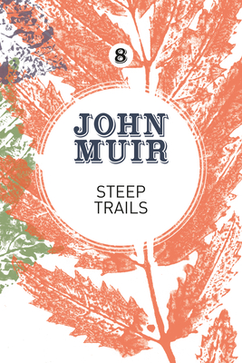 Steep Trails: A collection of wilderness essays and tales (John Muir: The Eight Wilderness-Discovery Books #8) Cover Image