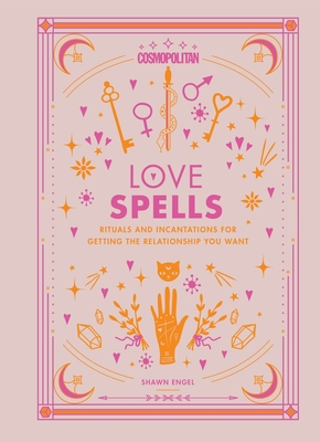 Cosmopolitan Love Spells, 2: Rituals and Incantations for Getting the Relationship You Want Cover Image