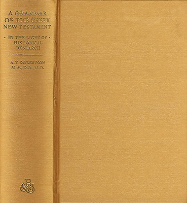 A Grammar of Greek New Testament in the Light of Historical Research Cover