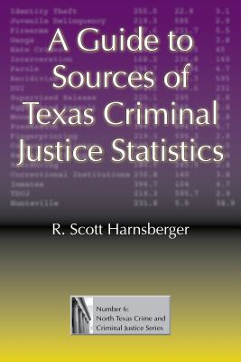 Cover for A Guide to Sources of Texas Criminal Justice Statistics (North Texas Crime and Criminal Justice Series #6)