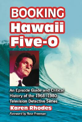 Booking Hawaii Five-O: An Episode Guide and Critical History of the 1968-1980 Television Detective Series Cover Image