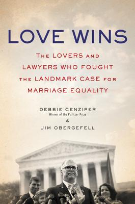 Love Wins: The Lovers and Lawyers Who Fought the Landmark Case for Marriage Equality Cover Image