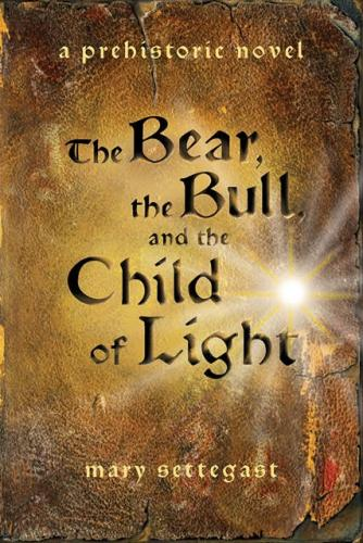 The Bear, the Bull and the Child of Light: a prehistoric novel Cover Image
