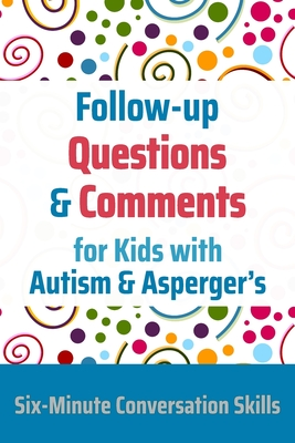 Follow-up Questions and Comments for Kids with Autism & Asperger's: Six-Minute Thinking Skills Cover Image