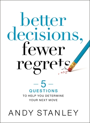 Better Decisions, Fewer Regrets: 5 Questions to Help You Determine Your Next Move Cover Image