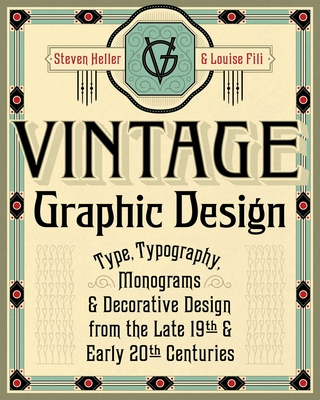 Vintage Graphic Design: Type, Typography, Monograms & Decorative Design from the Late 19th & Early 20th Centuries Cover Image
