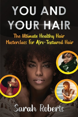 You and Your Hair: The Ultimate Healthy Hair Masterclass for Afro Textured Hair Cover Image