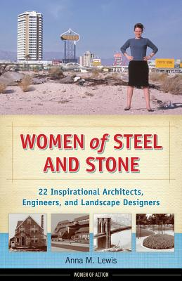 Women of Steel and Stone: 22 Inspirational Architects, Engineers, and Landscape Designers (Women of Action) Cover Image
