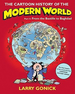 The Cartoon History of the Modern World, Part II: From the Bastille to Baghdad Cover Image