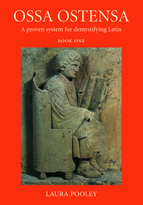 Ossa Ostensa: A Proven System for Demystifying Latin, Book One Cover Image