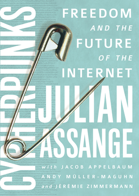 Cypherpunks: Freedom and the Future of the Internet Cover Image